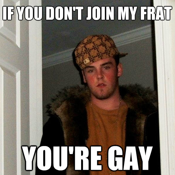 Disclaimer: The frat you join in no way reflects your sexual orientation.